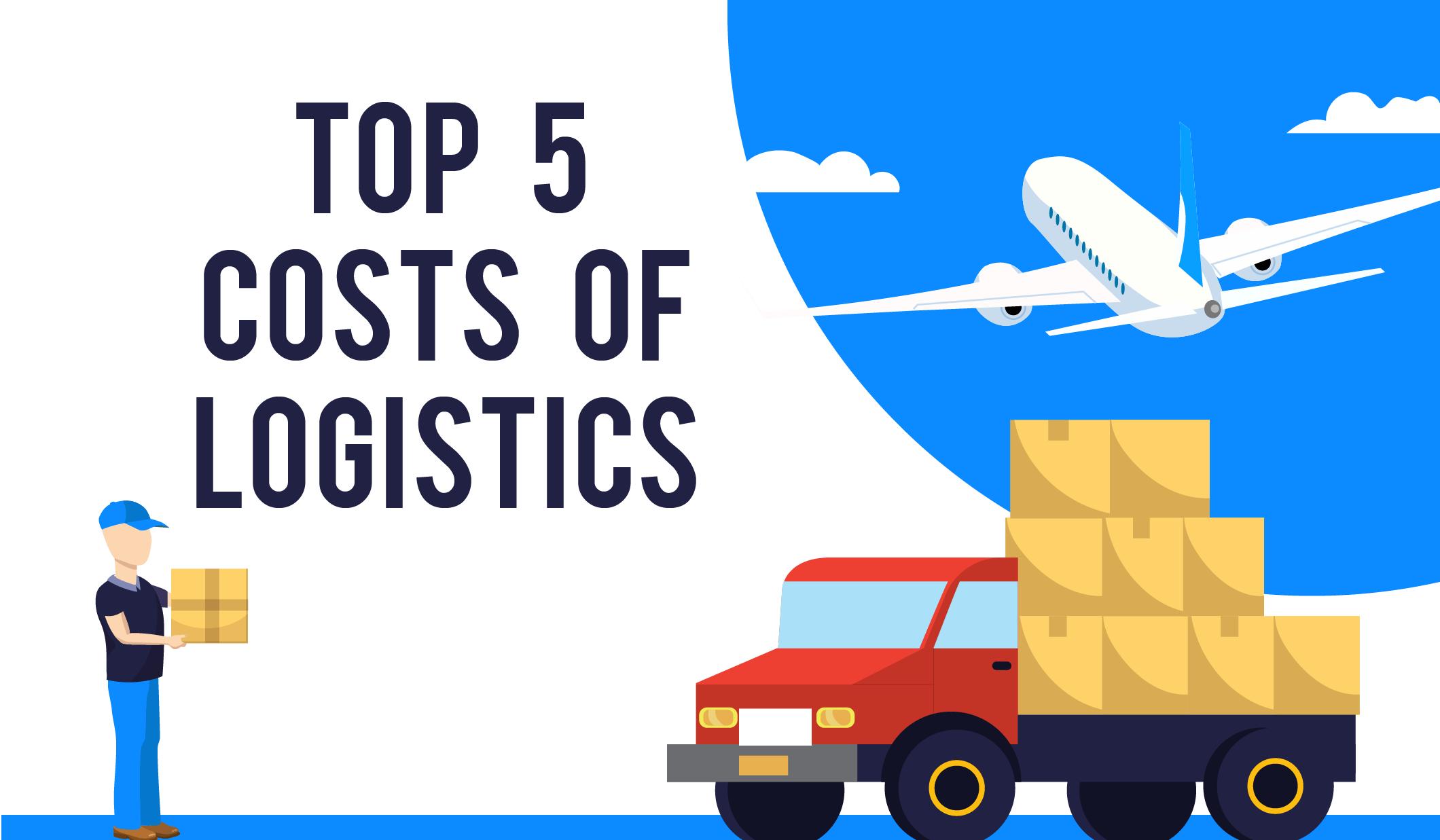 Top 5 Costs of Logistics