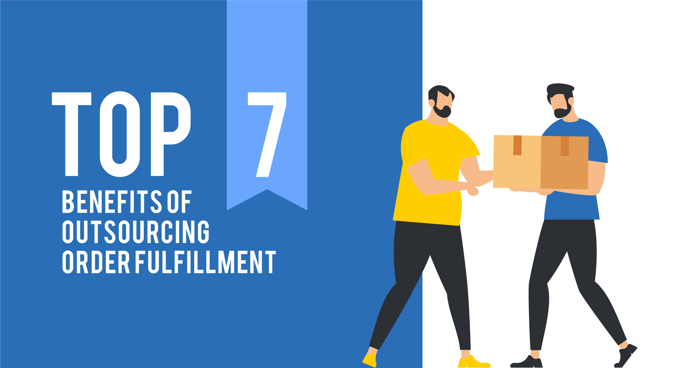 Top 7 Benefits of Outsourcing Order Fulfillment