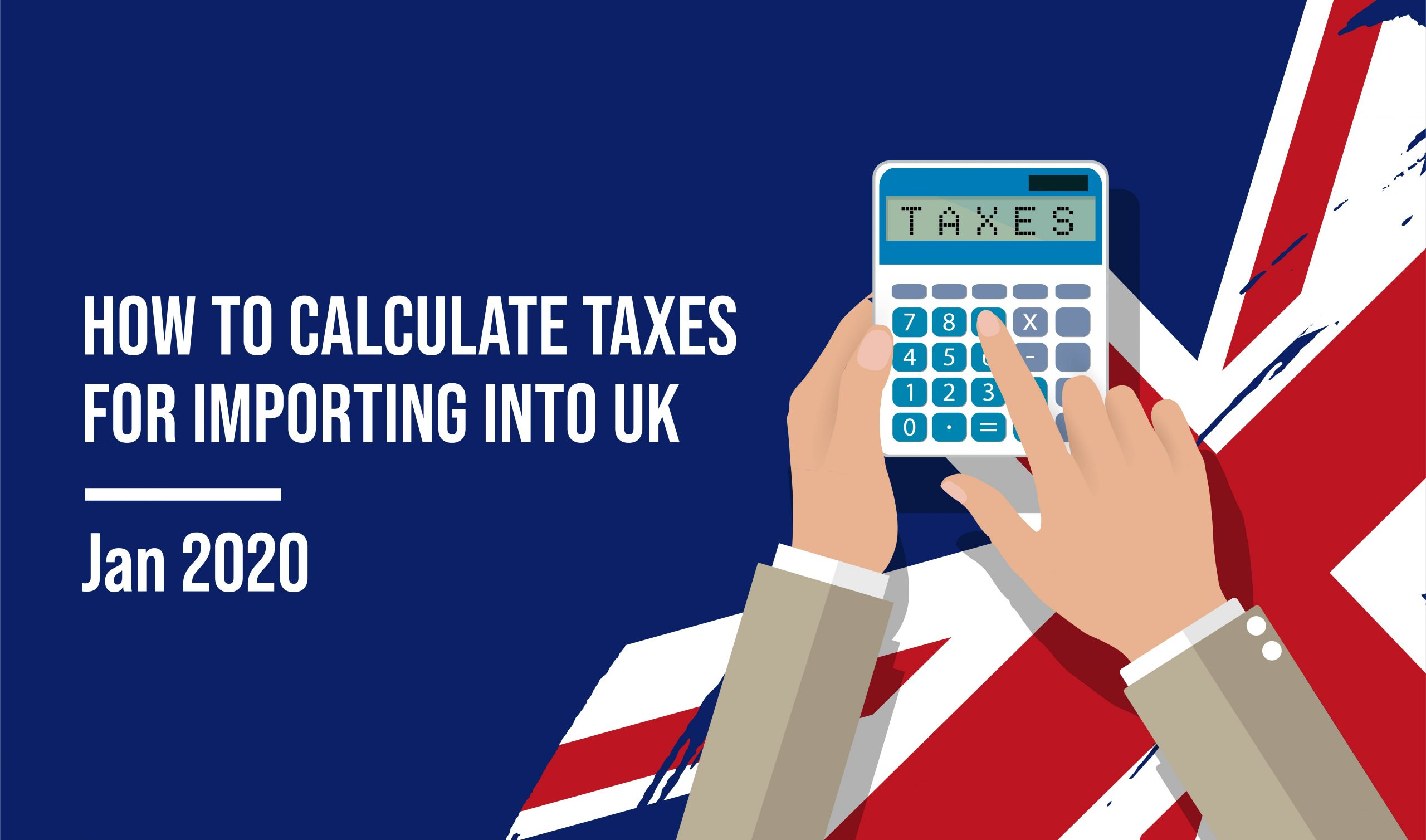 How to Calculate Taxes for Importing in UK | Updated 2020