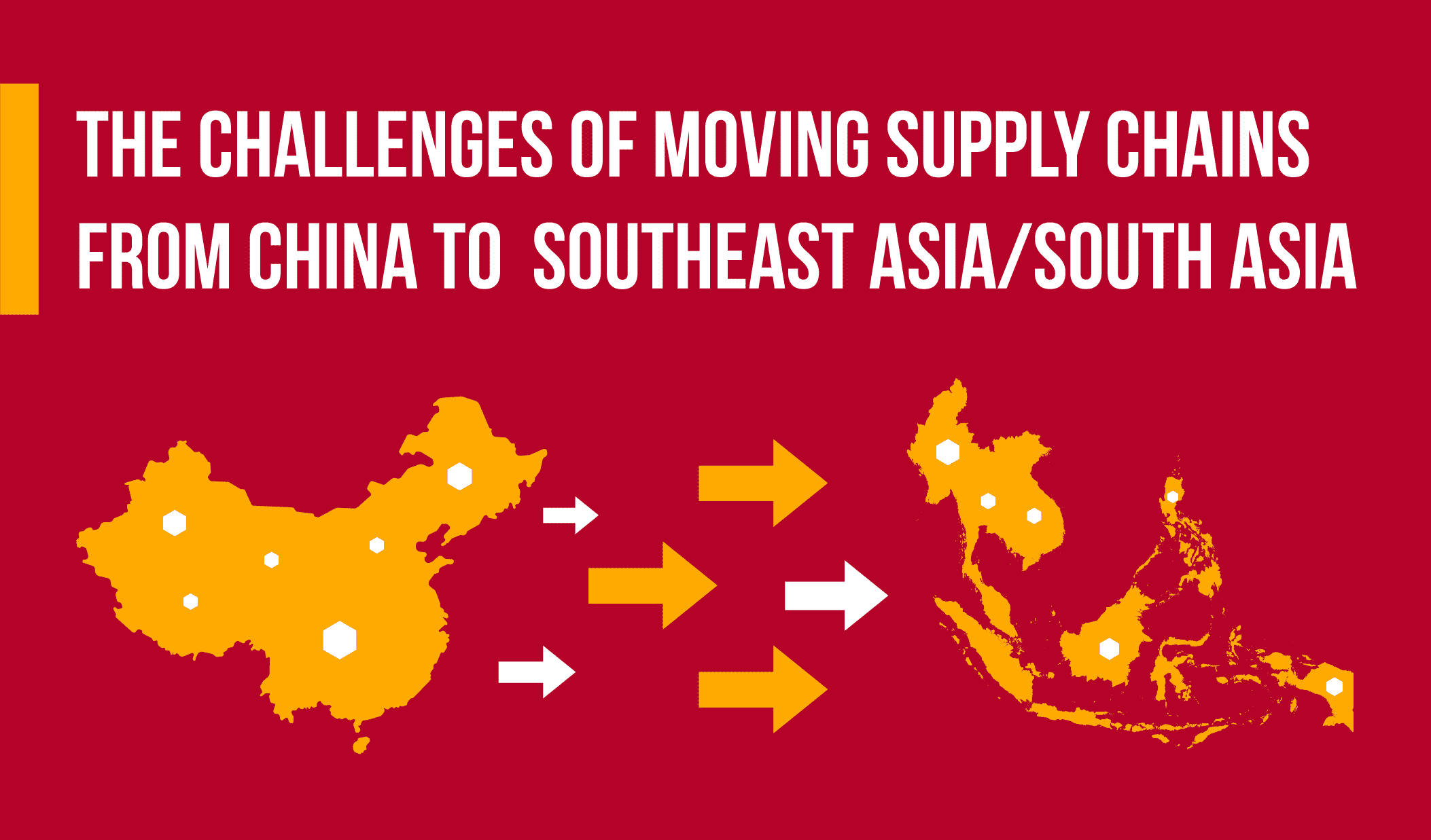 The Challenges of Moving Supply Chains from China to Southeast Asia/South Asia